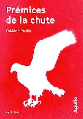 Prémices de la chute - Frederic Paulin