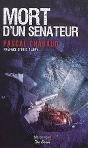 mort d'un sénateur Pascal CHABAUD - préface d'Eric ALARY