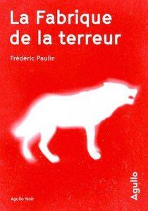 La fabrique de la terreur Frederic Paulin